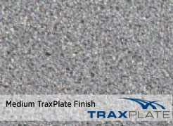 TraxPlate Medium Finish